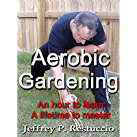 Aerobic Gardening: An Hour to Learn, A Lifetime to Master (English Edition)