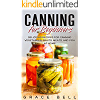 Canning for Beginners: Delicious Recipes for Canning Vegetables, Fruits, Meats, and Fish at Home