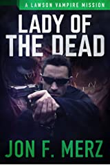 Lady of the Dead: A Lawson Vampire Mission #21: A Supernatural Espionage Urban Fantasy Series (The Lawson Vampire Series) Kindle Edition