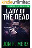 Lady of the Dead: A Lawson Vampire Mission #21: A Supernatural Espionage Urban Fantasy Series (The Lawson Vampire Series…
