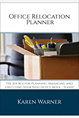 Office Relocation Planner: THE Source for Planning, Managing and Executing Your Next Office Move – Today! Kindle Edition
