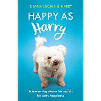 Happy as Harry: A rescue dog shares his secrets for daily happiness (English Edition)