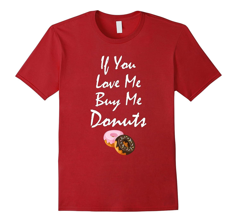 If You Love Me Buy Me Donuts Breakfast Dessert T-Shirt-Vaci
