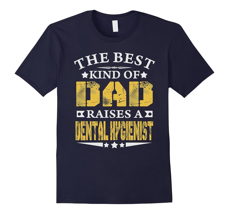 THE BEST DAD RAISE DENTAL HYGIENIST JOB T-SHIRTS-RT