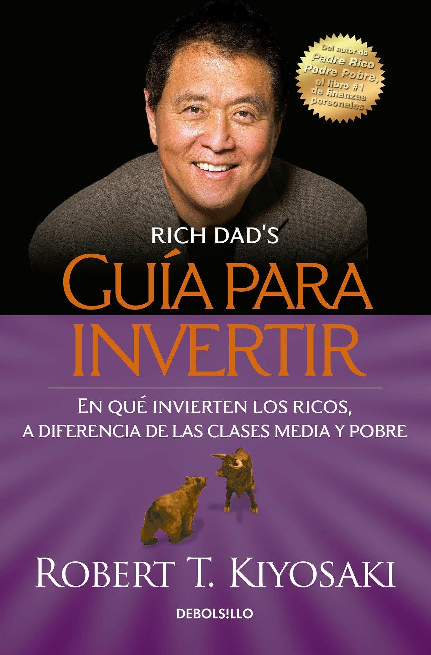 Guia Para Invertir: En Que Invierten los Ricos, A Diferencia de las Clases Media y Pobre = Rich Dad's Guide to Investing Tapa blanda – 26 jul 2016 Robert T. Kiyosaki DEBOLSILLO 6073133332 Finance