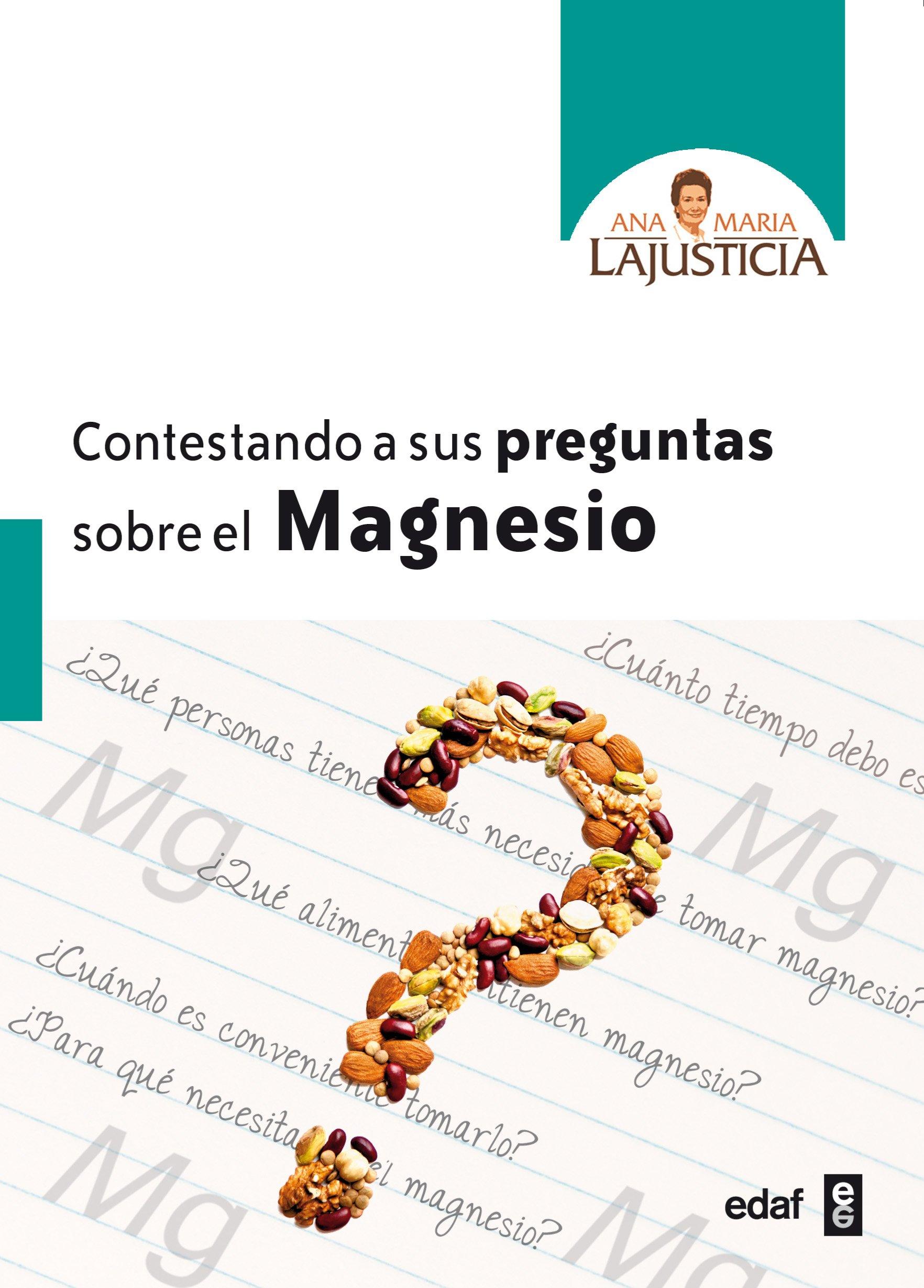 Contestando a sus preguntas sobre el Magnesio (Biblioteca Ana María  Lajusticia) (Spanish Edition): Lajusticia, Ana María: 9788441428812:  Amazon.com: Books