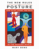 The New Rules of Posture: How to Sit, Stand, and Move in the Modern World (English Edition)