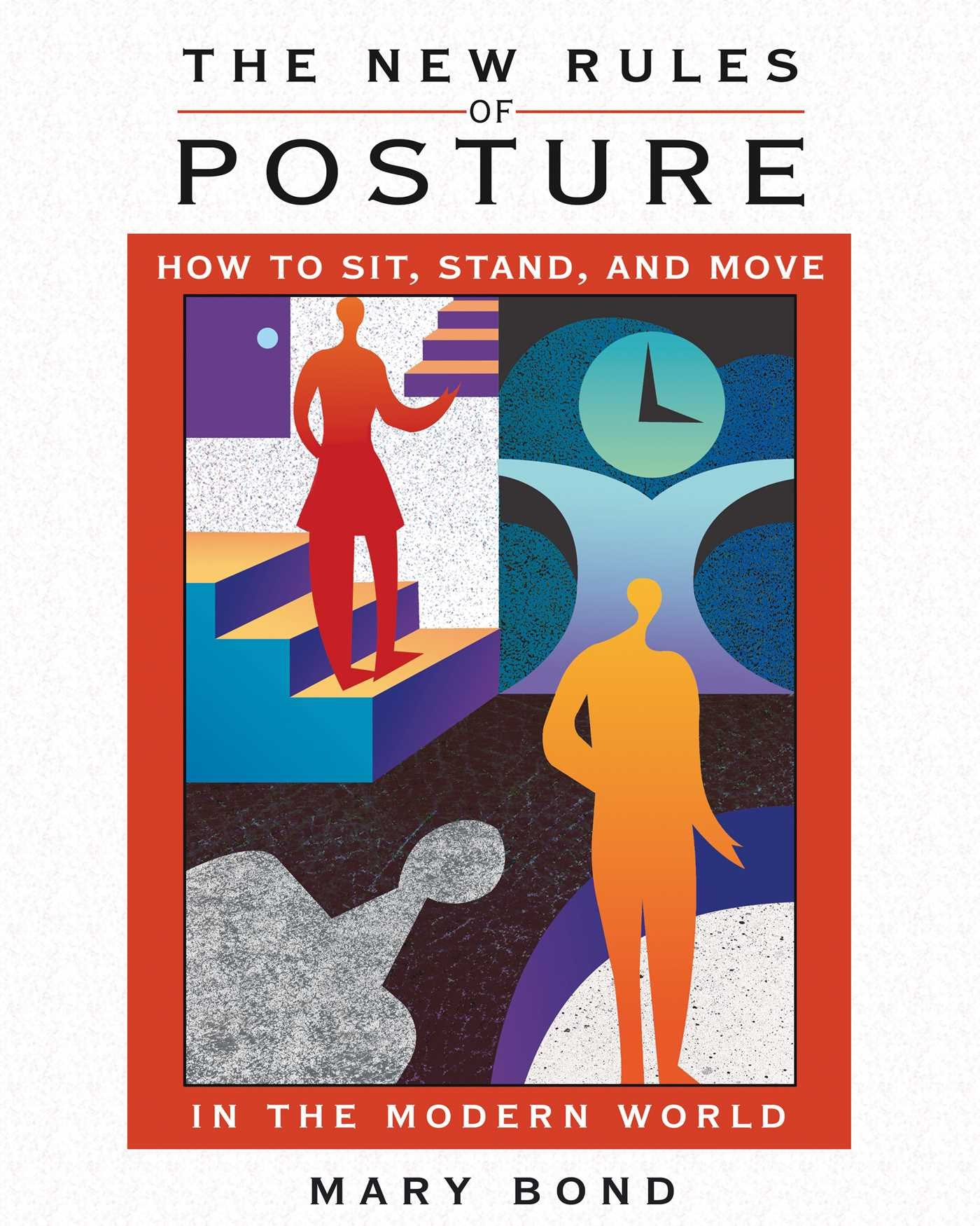 The New Rules Of Posture  How To Sit Stand And Move In The Modern World  English Edition