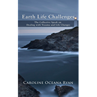 Earth Life Challenges: The Collective Speak on Dealing with Trauma and Life Changes (Fifth Dimensional Life series Book 3) (English Edition)