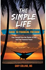 The Simple Life Guide To Financial Freedom: Free Yourself from the Chains of Debt and Find Financial Peace Kindle Edition