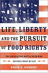 Life, Liberty, and the Pursuit of Food Rights: The Escalating Battle Over Who Decides What We Eat Paperback