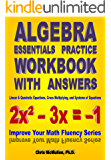 Algebra Essentials Practice Workbook with Answers: Linear & Quadratic Equations, Cross Multiplying, and Systems of Equations (Improve Your Math Fluency Series 12)