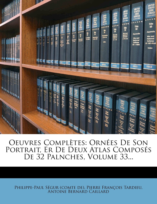 Download Oeuvres Complètes: Ornées De Son Portrait, Er De Deux Atlas Composés De 32 Palnches, Volume 33... (French Edition) pdf epub