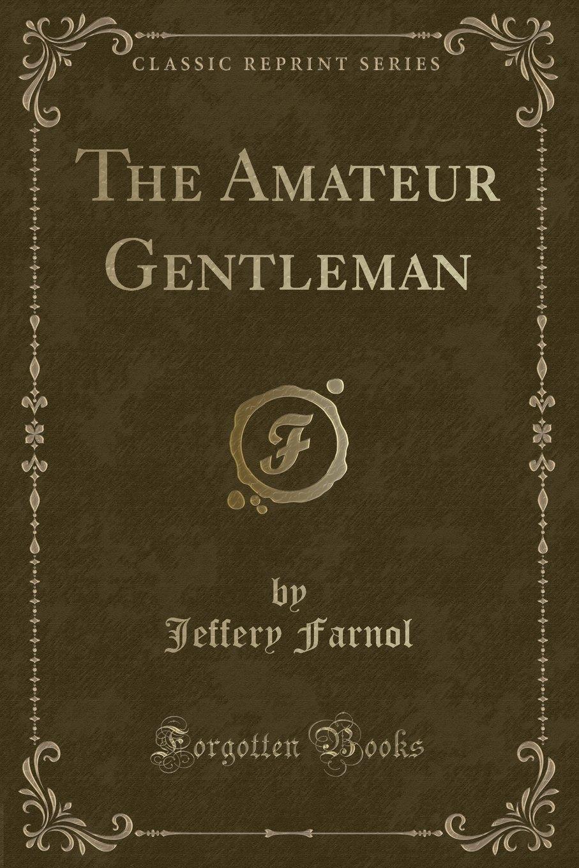 The Amateur Gentleman (Classic Reprint) PDF