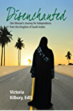 Disenchanted: One Woman's Journey for Independence from the Kingdom of Saudi Arabia