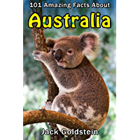 101 Amazing Facts about Australia (Countries of the World Book 4)