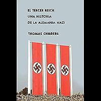 El Tercer Reich: Una historia de la Alemania nazi
