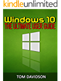 Windows 10: The ultimate user guide (windows for beginners,tips,user guide,manual2017) (English Edition)