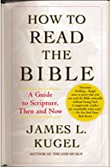How to Read the Bible: A Guide to Scripture, Then and Now Kindle Edition