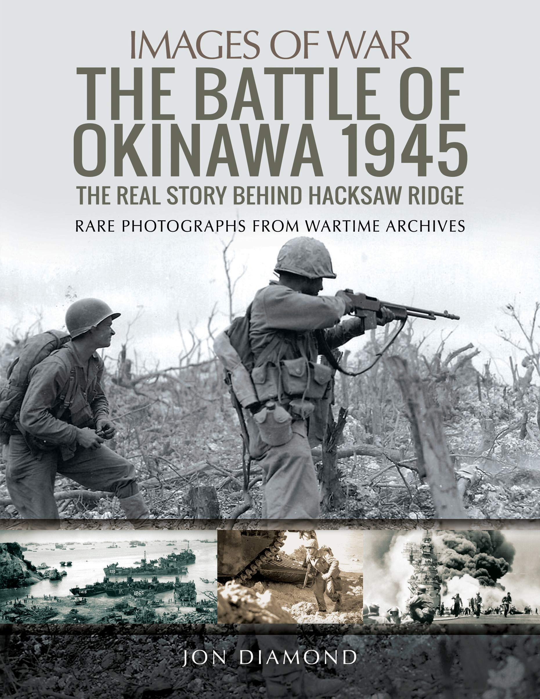 The Battle Of Okinawa 1945 The Real Story Behind Hacksaw Ridge Images Of War Diamond Jon 9781526726001 Amazon Com Books