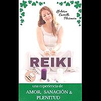 Reiki: Una experiencia de Amor Sanación y Plenitud: Una Experiencia de Amor Sanación y Plenitud (Spanish Edition)