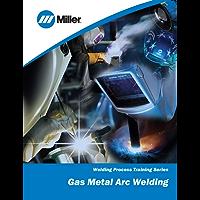 Gas Metal Arc Welding: Welding Process Training Series