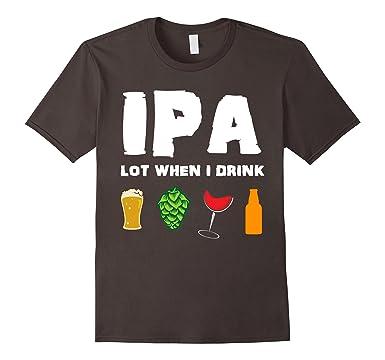 eb9b03570 Mens IPA Lot When I Drink Funny Craft Beer Brewing Wine T-Shirt 2XL Asphalt