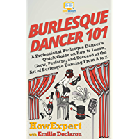 Burlesque Dancer 101: A Professional Burlesque Dancer's Quick Guide on How to Learn, Grow, Perform, and Succeed at the… book cover