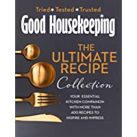 The Good Housekeeping Ultimate Collection: Your Essential Kitchen Companion with More Than 400 Recipes to Inspire and…