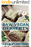 Raw Vegan Desserts: Over 40+ Quick & Easy Cooking, Gluten-Free Cooking, Wheat Free Cooking, Whole Foods Diet, Dessert & Sweets Cooking,Wheat-Free Diet, ... Foods, Raw Food Desserts (English Edition)