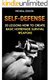 Self-Defense: 20 Lessons How to Create Basic Homemade Survival Weapons: (How To Survive, Survival Guide, Prepper's Guide)