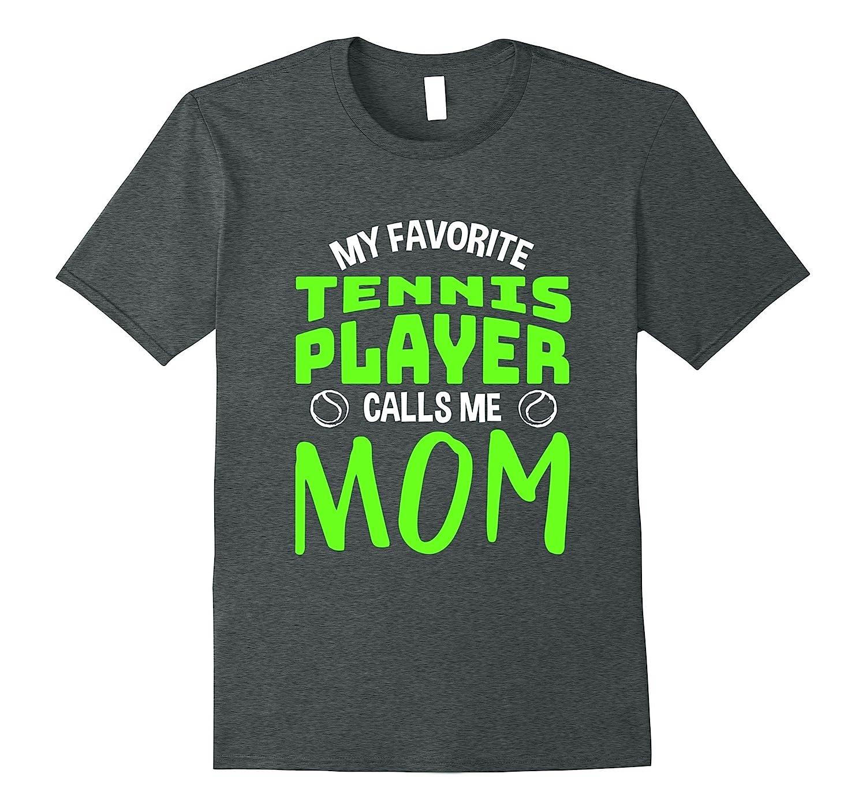 Funny My Favorite Tennis Player Calls Me Mom T-shirt Gift