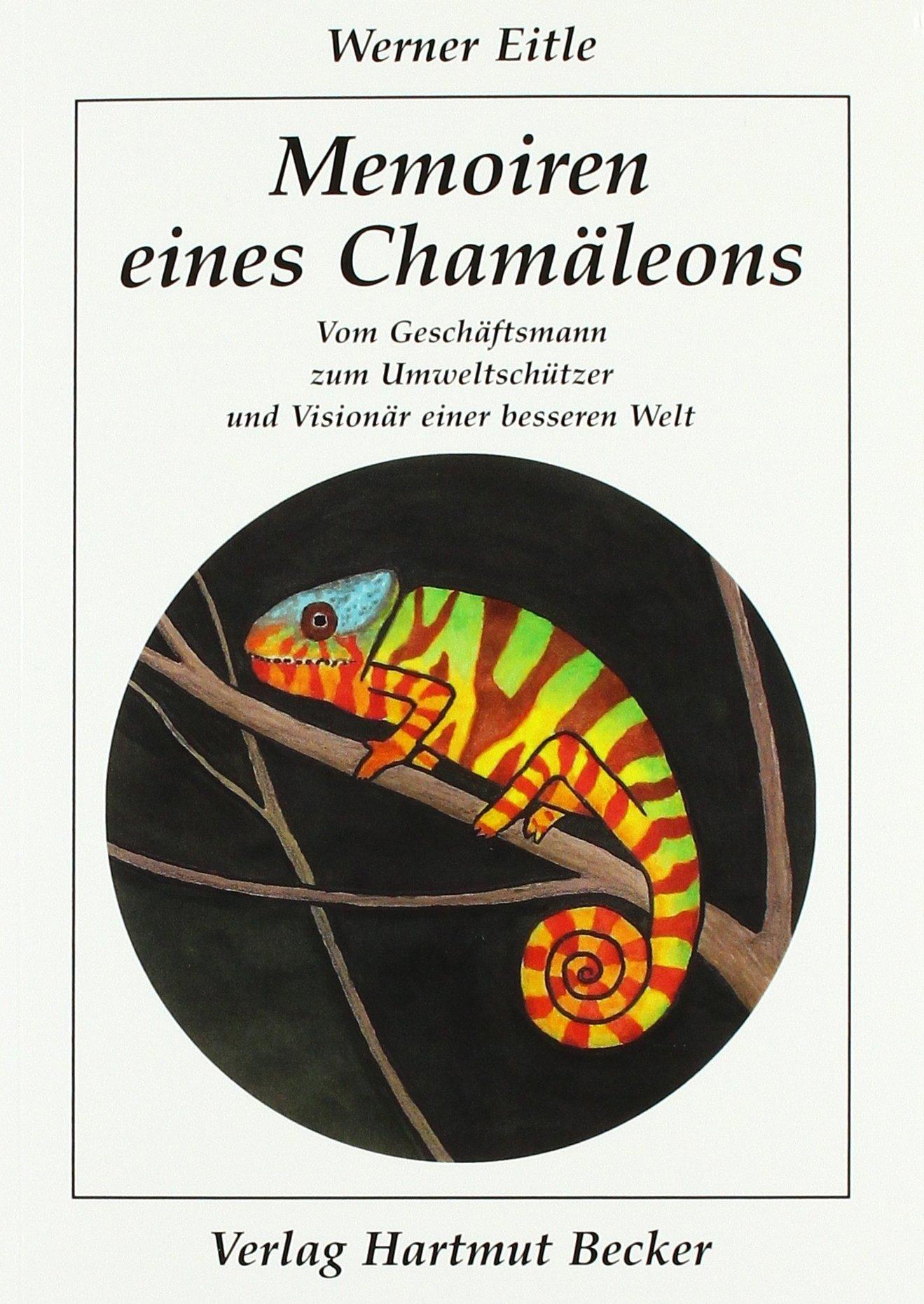 Memoiren eines Chamäleons: Vom Geschäftsmann zum Umweltschützer und Visionär einer besseren Welt (Lebenserfahrungen)