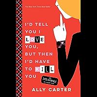 I'd Tell You I Love You, But Then I'd Have to Kill You (Gallagher Girls Book 1)