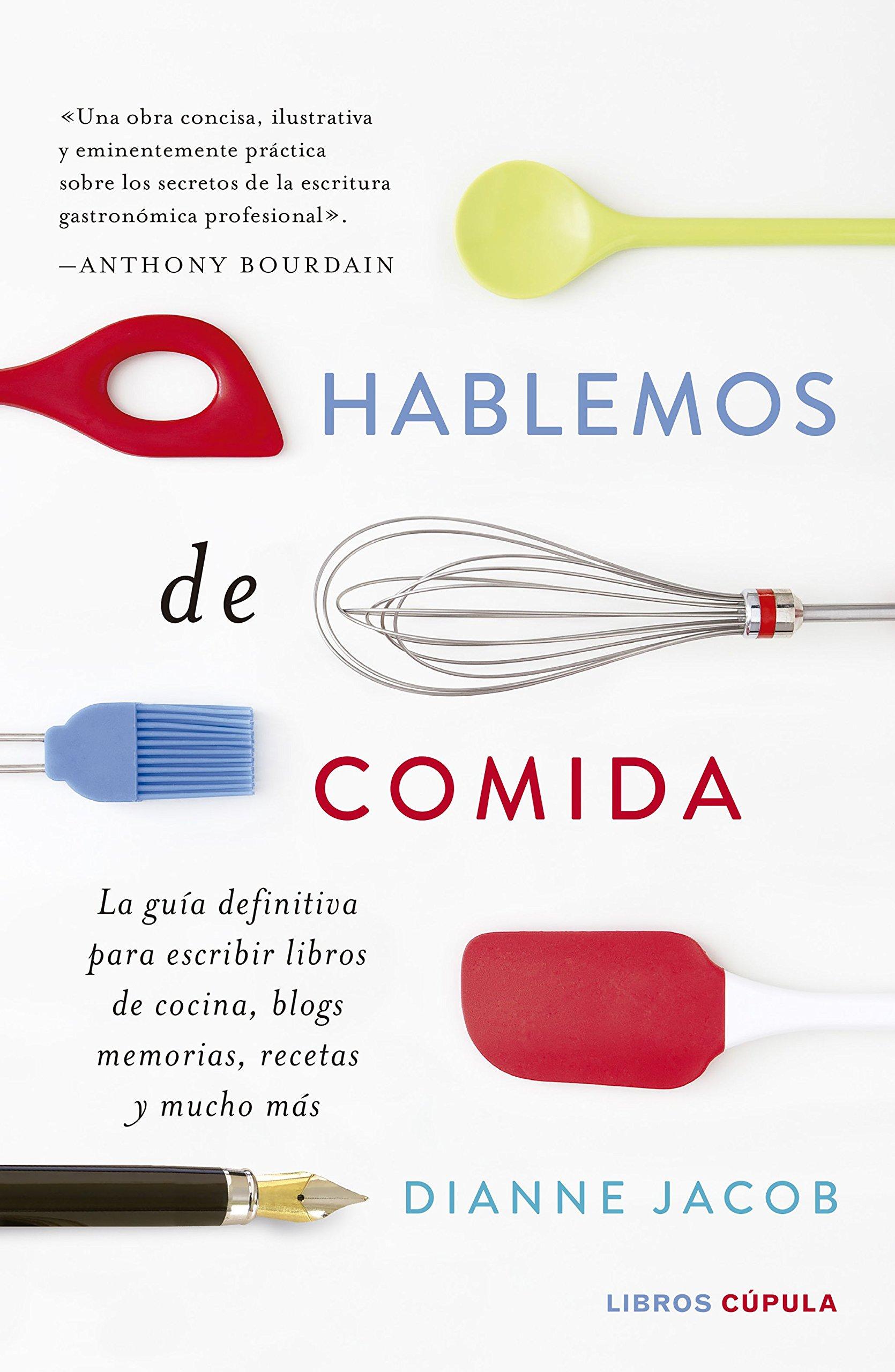 Hablemos de comida: La guía definitiva para escribir libros de cocina, blogs, memorias, recetas y mucho más: Amazon.es: Dianne Jacobs, Carme Font Paz: ...
