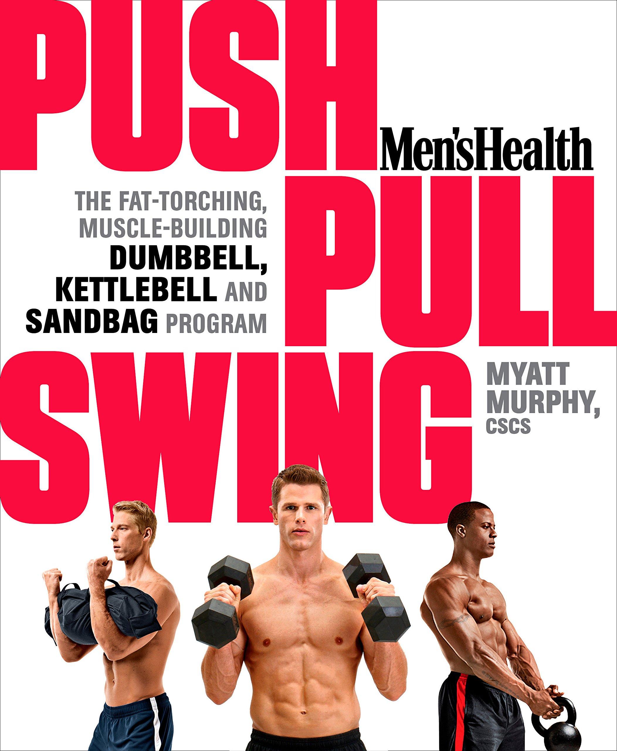 Men's Health Push, Pull, Swing: The Fat-Torching, Muscle-Building Dumbbell, Kettlebell & Sandbag Program PDF
