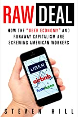 "Raw Deal: How the ""Uber Economy"" and Runaway Capitalism Are Screwing American Workers Paperback"