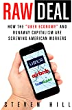 Raw Deal: How the Uber Economy and Runaway Capitalism Are Screwing American Workers