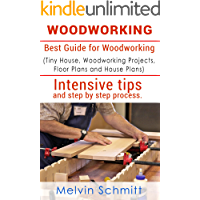 Woodworking: Best Guide for Woodworking (Tiny House, Woodworking Projects, Floor Plans and House Plans) includes intensive tips and step by step process