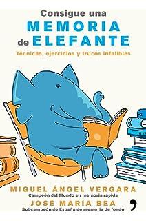 Consigue una memoria de elefante: Técnicas, ejercicios y trucos infalibles (Fuera de Colección