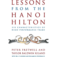 Lessons from the Hanoi Hilton: Six Characteristics of High Performance Teams