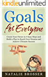 Goals for Everyone:  Create Your Future in 4 Easy Steps and Build a Plan to Reach Your Dreams and Achieve Ultimate Success (Resolutions, Goal Setting, Action Plans, Self-Improvement)