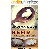 How to make Kefir: A beginners Guide