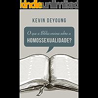 O que a Bíblia ensina sobre a homossexualidade?