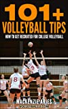101+ Volleyball Tips: How to Get Recruited for College Volleyball (English Edition)