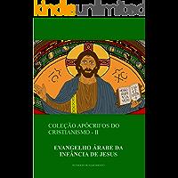 Evangelho Árabe da Infância de Jesus (Coleção Apócrifos do Cristianismo Livro 2)