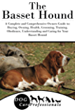 The Basset Hound: A Complete and Comprehensive Owners Guide to: Buying, Owning, Health, Grooming, Training, Obedience, Understanding and Caring for Your ... Caring for a Dog from a Puppy to Old Age)