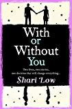 With or Without You: Perfect for summer, a clever, captivating, bittersweet story of what might have been...