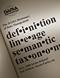 The DAMA Dictionary of Data Management, 2nd Edition: Over 2,000 Terms Defined for IT and Business Professionals