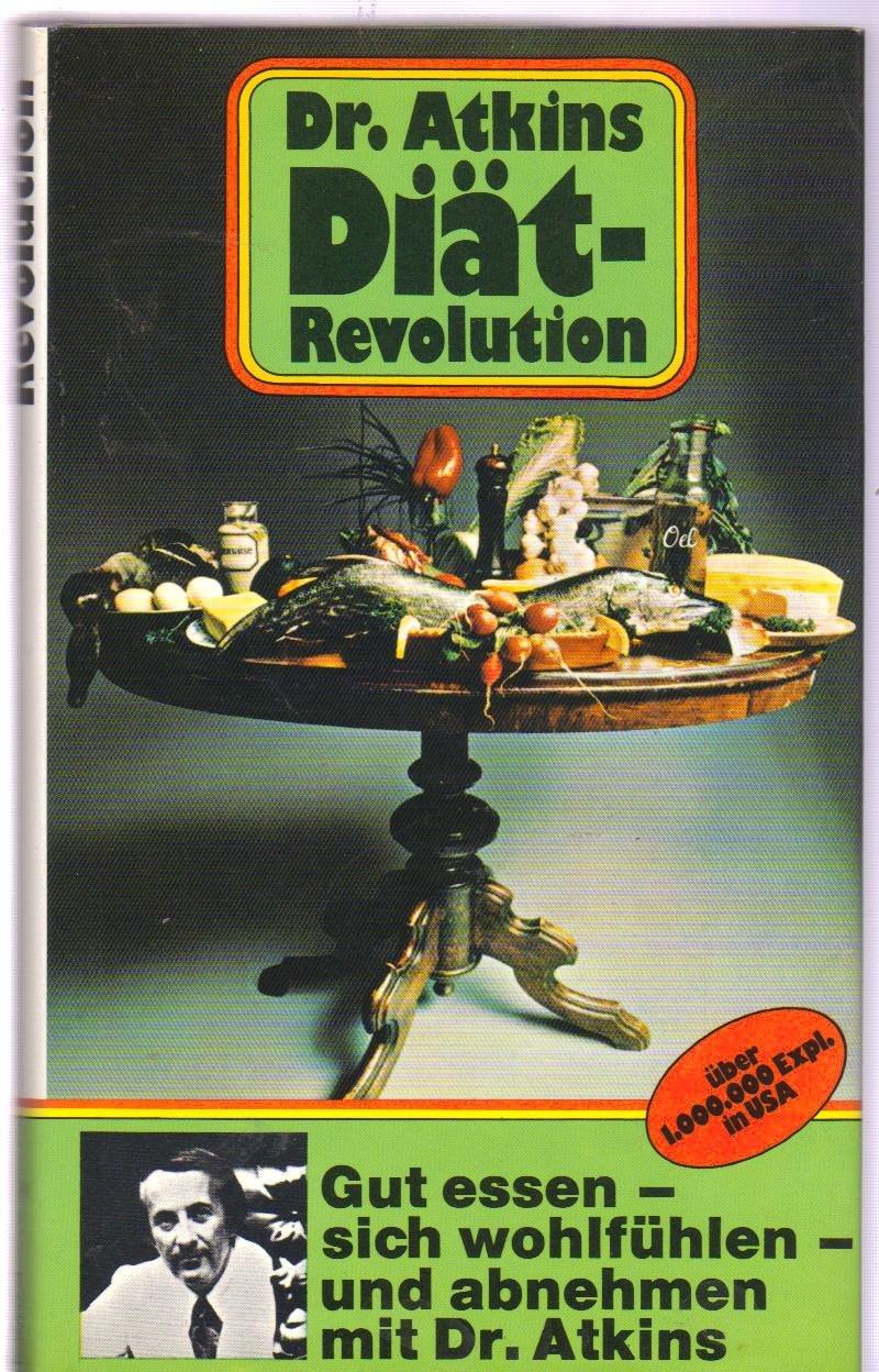 Dr. Atkins Diät- Revolution. Der kalorienreiche Weg zu gesunder Schönheit